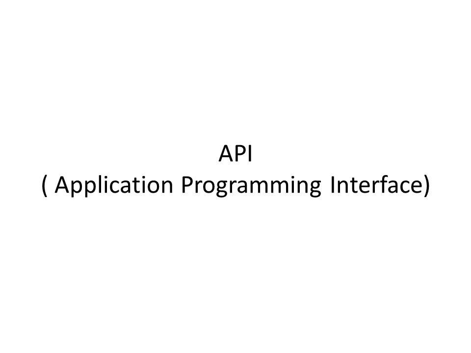 API ( Application Programming Interface)
