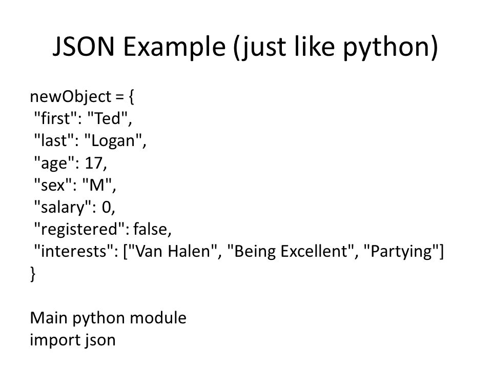 JSON Example (just like python) newObject = {