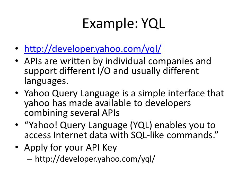 Example: YQL http://developer.yahoo.com/yql/ APIs are written by individual companies and support different I/O and usually different languages.