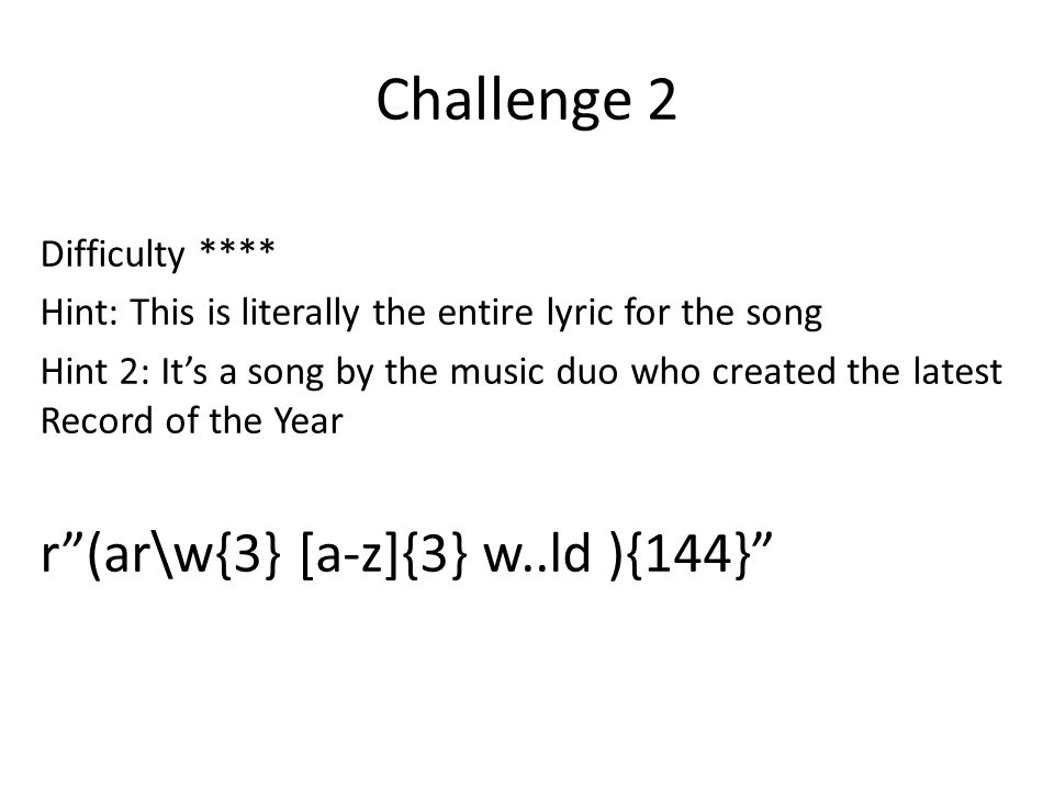 Challenge 2 Difficulty **** Hint: This is literally the entire lyric for the song Hint 2: It's a song by the music duo who created the latest Record o