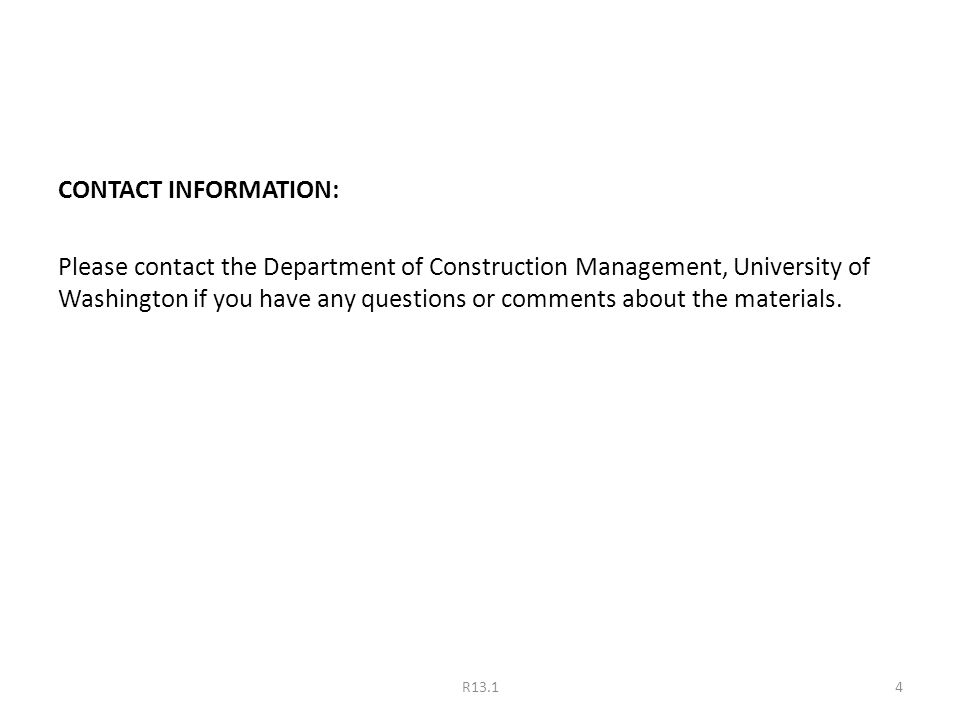 CONTACT INFORMATION: Please contact the Department of Construction Management, University of Washington if you have any questions or comments about the materials.