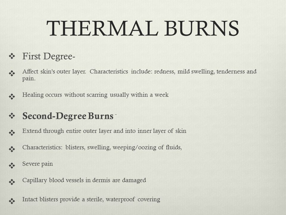 THERMAL BURNS  First Degree-  Affect skin's outer layer.