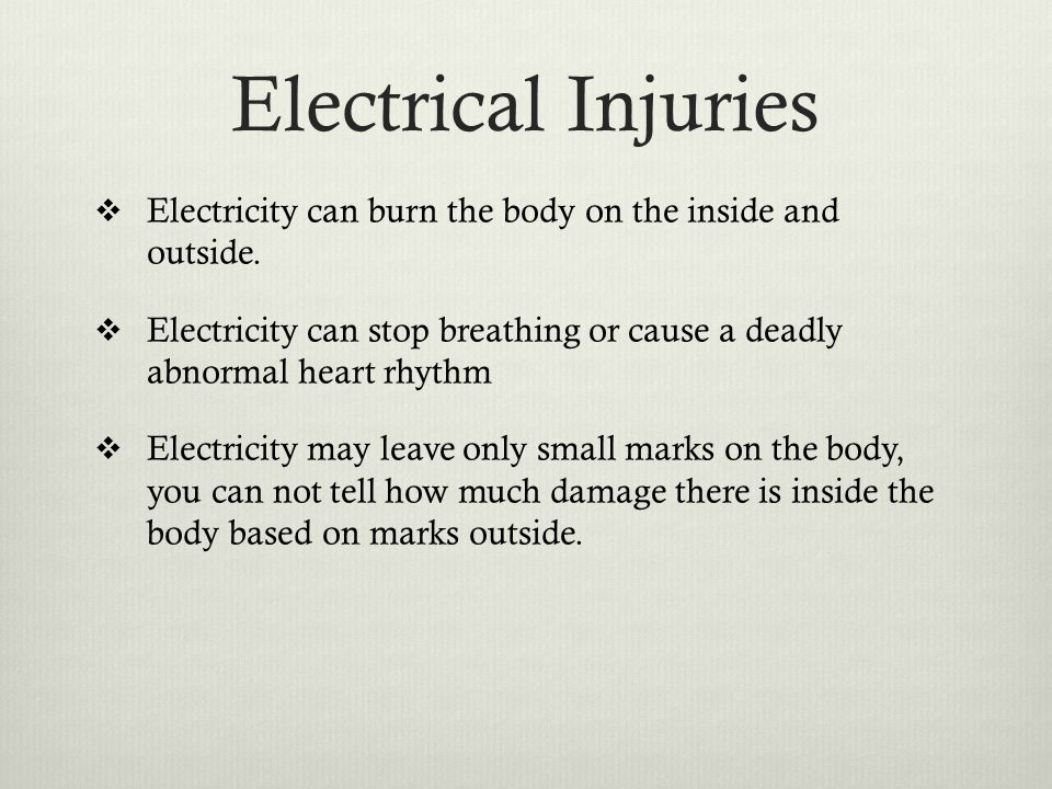 Electrical Injuries  Electricity can burn the body on the inside and outside.