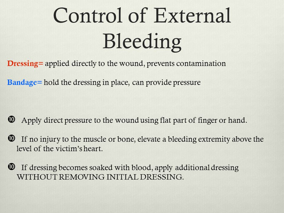 Control of External Bleeding Dressing= applied directly to the wound, prevents contamination Bandage= hold the dressing in place, can provide pressure  Apply direct pressure to the wound using flat part of finger or hand.