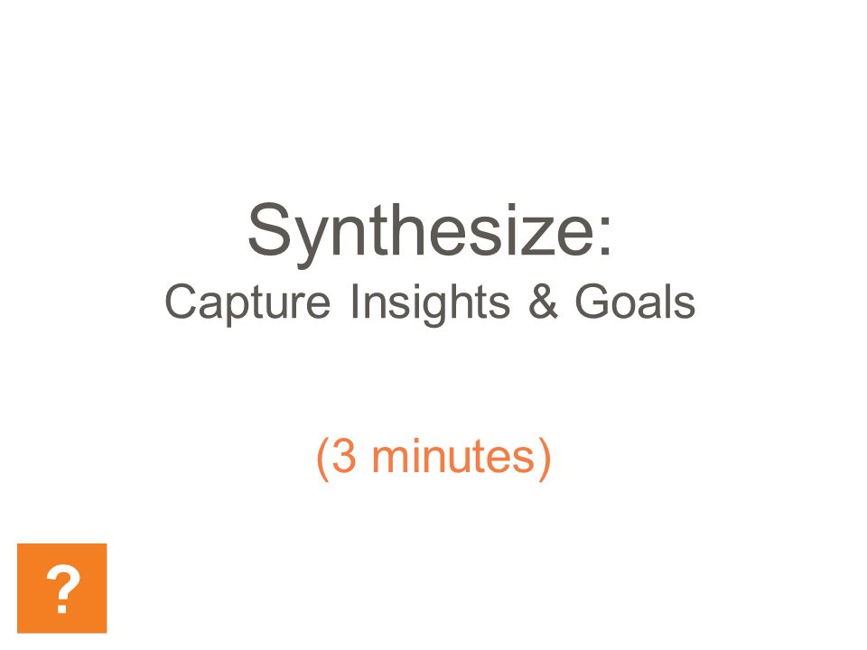 Synthesize: Capture Insights & Goals (3 minutes)