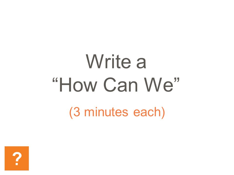 Write a How Can We (3 minutes each)