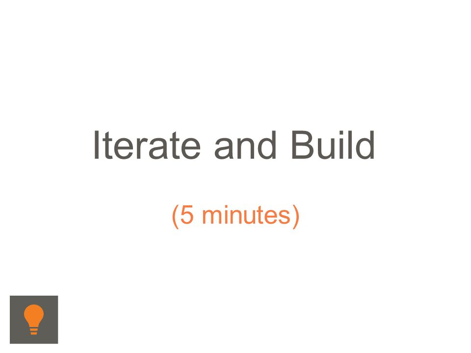 Iterate and Build (5 minutes)
