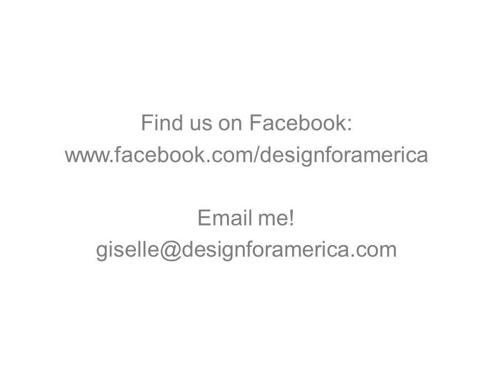 Find us on Facebook: www.facebook.com/designforamerica Email me! giselle@designforamerica.com