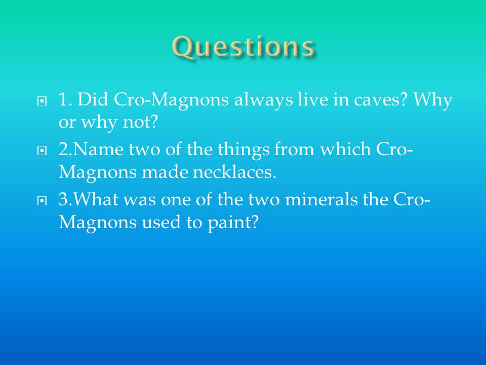  1. Did Cro-Magnons always live in caves. Why or why not.