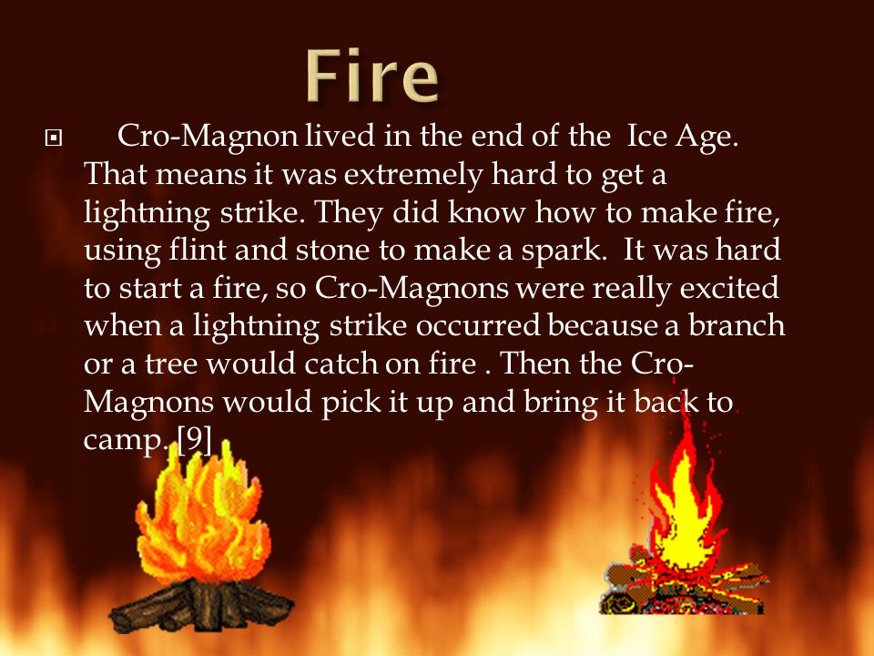  Cro-Magnon lived in the end of the Ice Age.