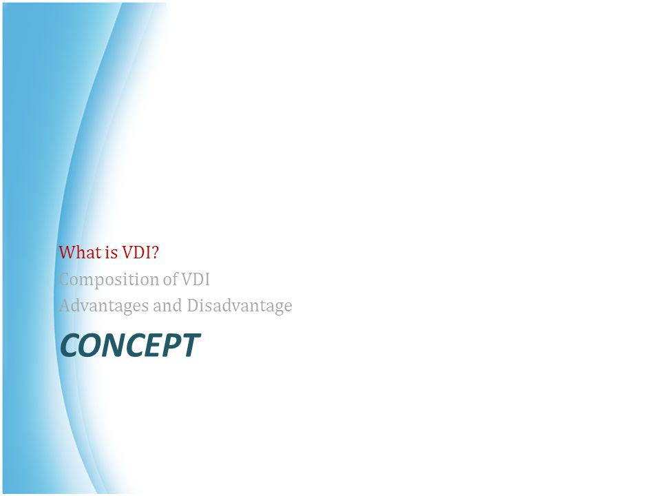 CONCEPT What is VDI? Composition of VDI Advantages and Disadvantage