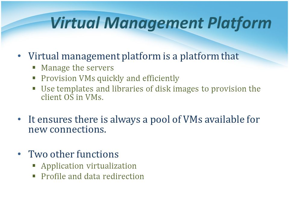 Virtual Management Platform Virtual management platform is a platform that  Manage the servers  Provision VMs quickly and efficiently  Use template