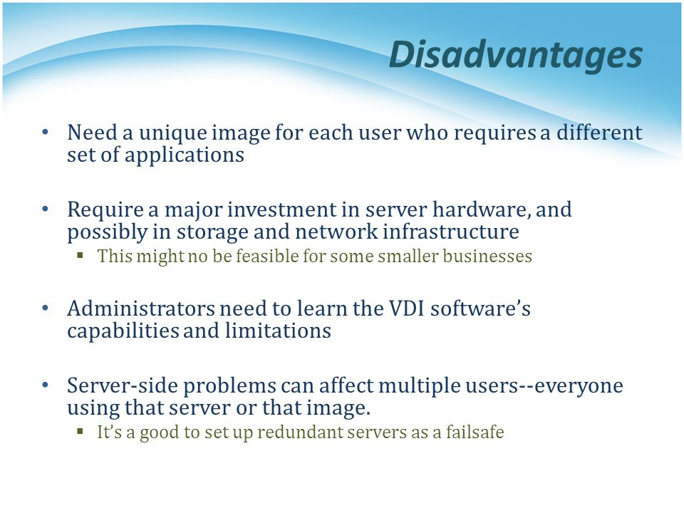 Disadvantages Need a unique image for each user who requires a different set of applications Require a major investment in server hardware, and possib
