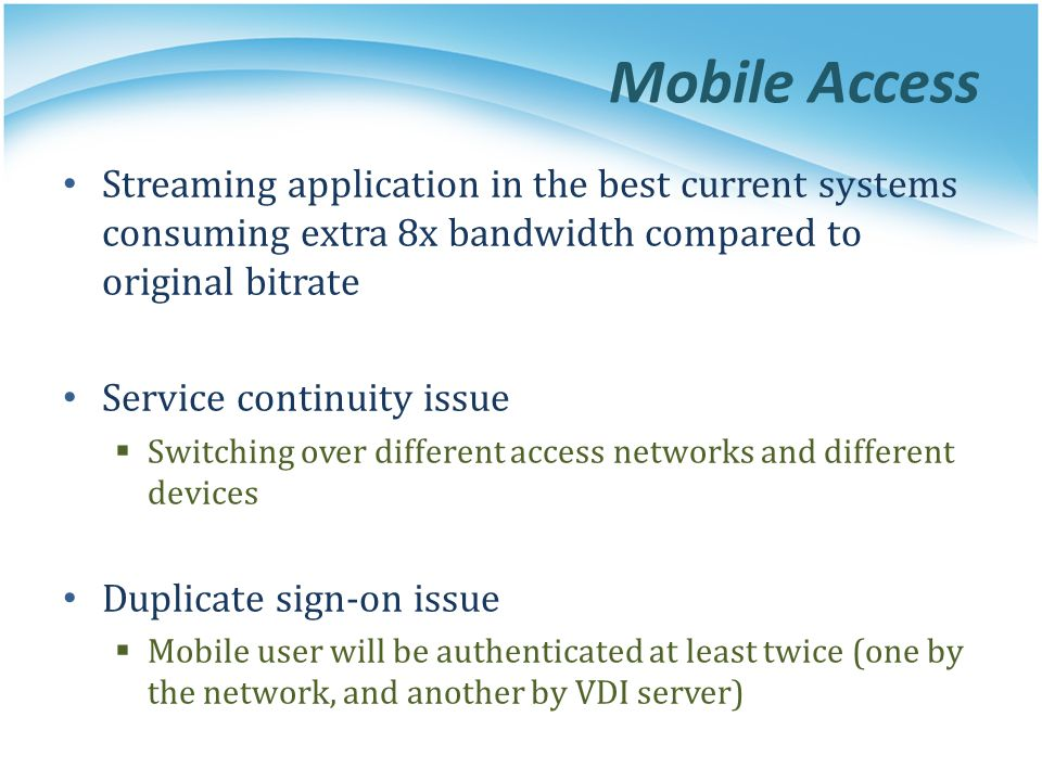 Mobile Access Streaming application in the best current systems consuming extra 8x bandwidth compared to original bitrate Service continuity issue  S