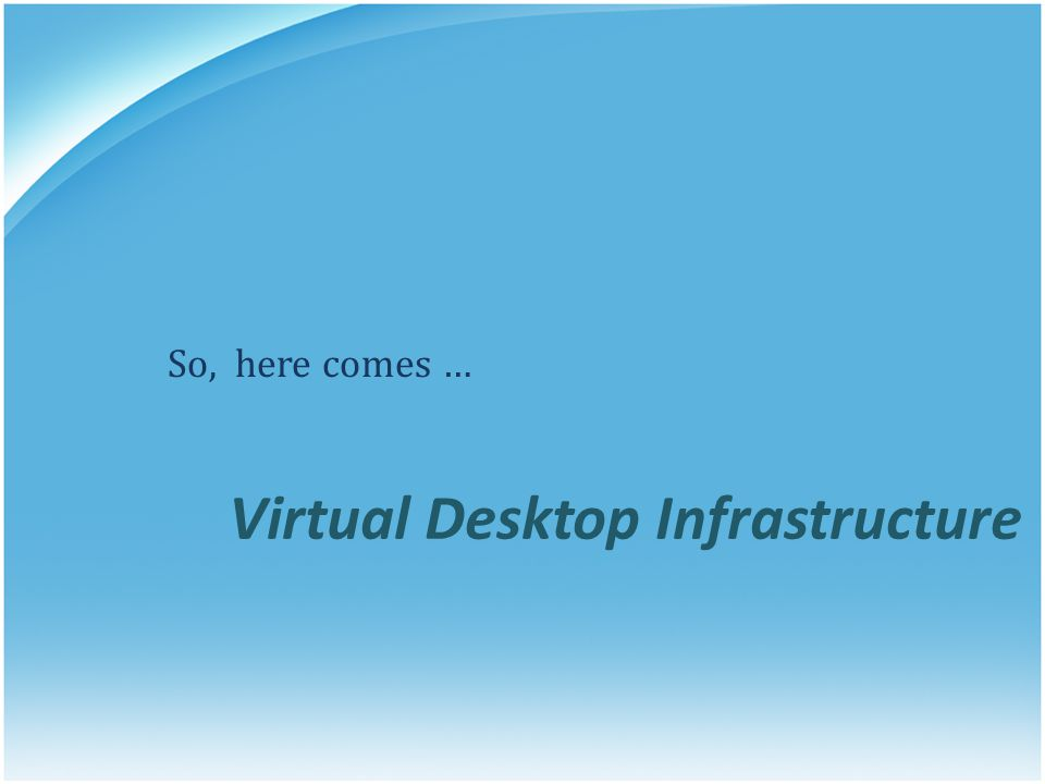Virtual Desktop Agent and ICA Client Installed on all Desktops (VM s or Blades) Supports XP SP2 and Vista SP1 (32bit) Delivers virtual desktop via ICA to any ICA client SpeedScreen SpeedBrowse SmoothRoaming Universal Print Driver Dynamic client drive mapping (USB drives) Multi-monitor support Session Reliability ClearType etc… Desktop Delivery Controller ICA Virtual Desktop Agent