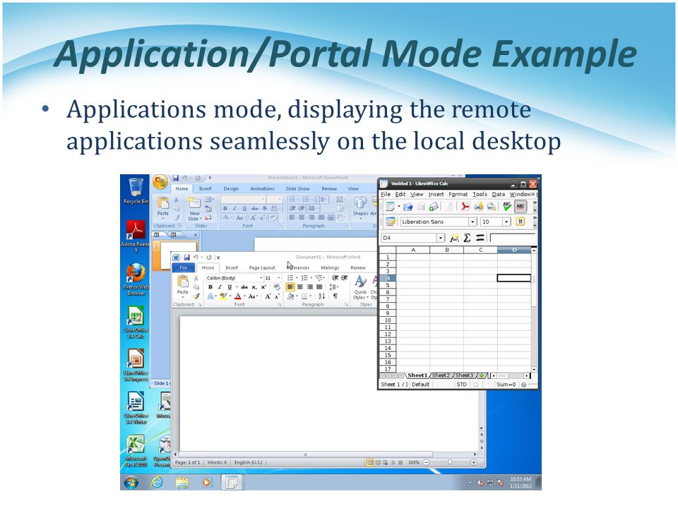 Application/Portal Mode Example Applications mode, displaying the remote applications seamlessly on the local desktop