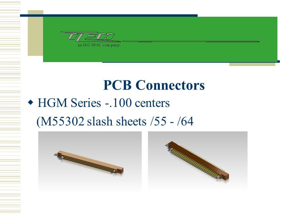 PCB Connectors  HGM Series -.100 centers (M55302 slash sheets /55 - /64