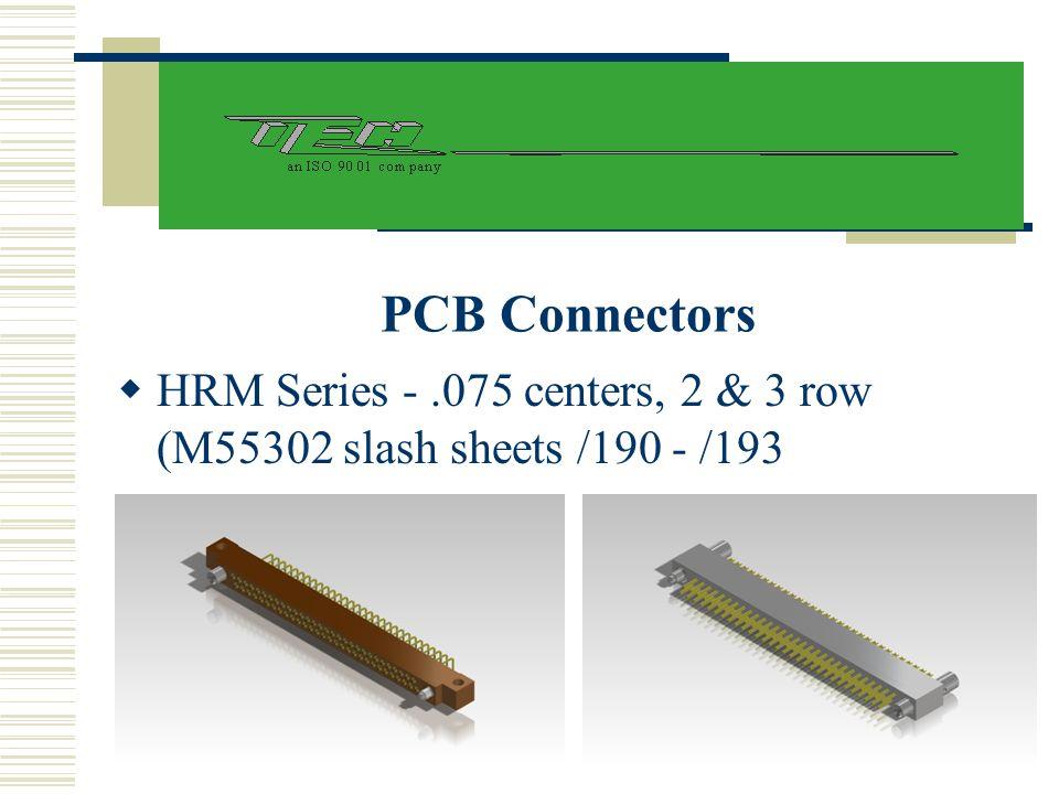 PCB Connectors  HRM Series -.075 centers, 2 & 3 row (M55302 slash sheets /190 - /193