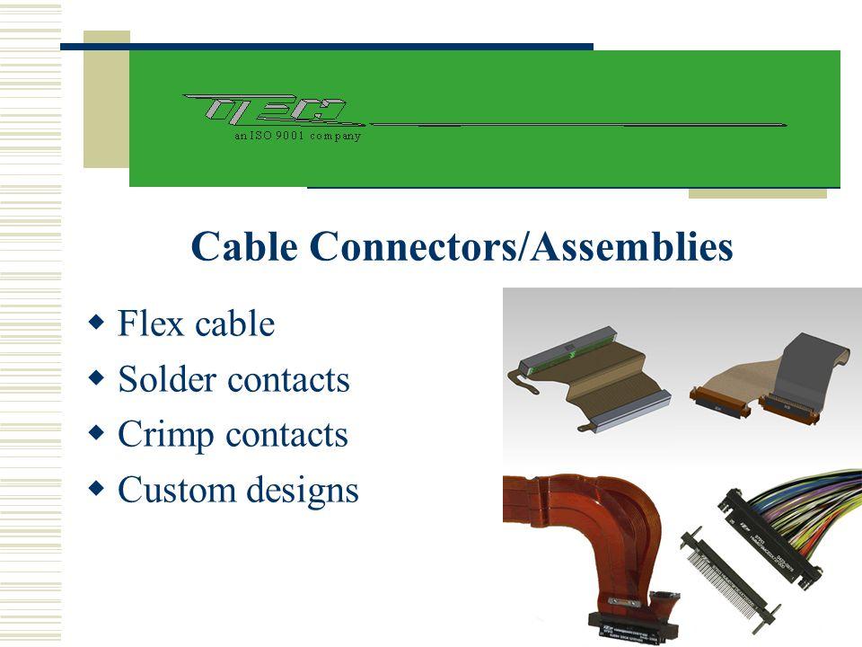 Cable Connectors/Assemblies  Flex cable  Solder contacts  Crimp contacts  Custom designs