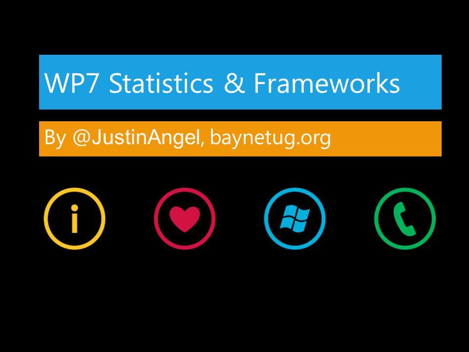 WP7 Statistics & Frameworks By @ JustinAngel, baynetug.org