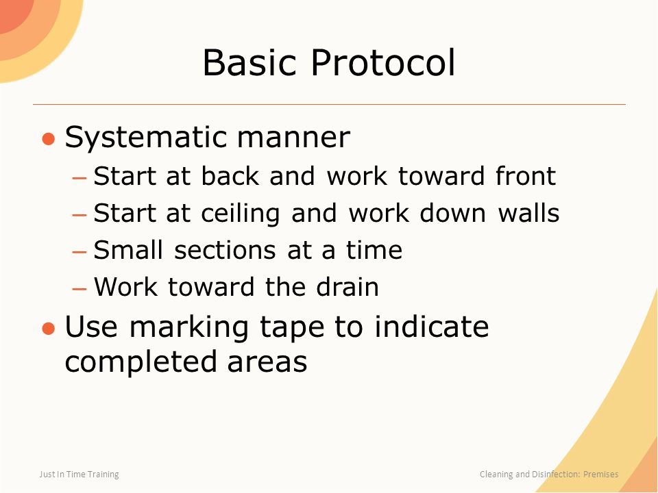 Basic Protocol ●Systematic manner – Start at back and work toward front – Start at ceiling and work down walls – Small sections at a time – Work towar