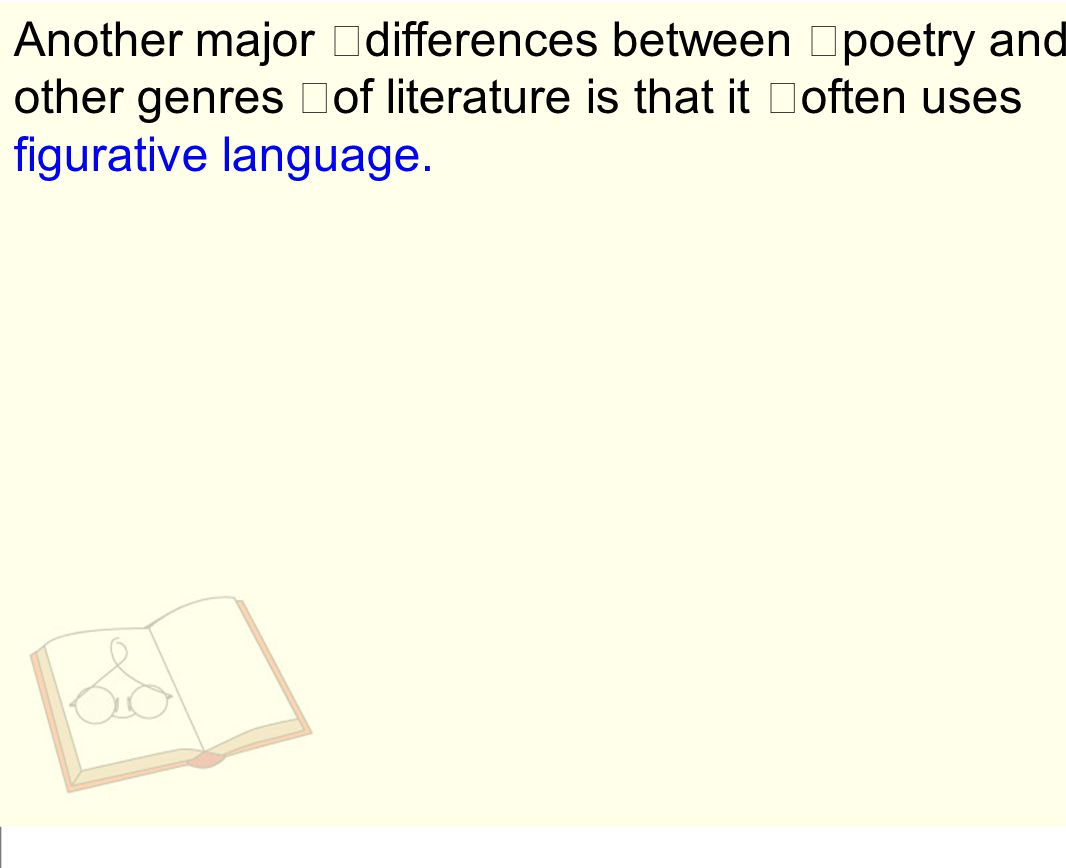 Another major differences between poetry and other genres of literature is that it often uses figurative language.