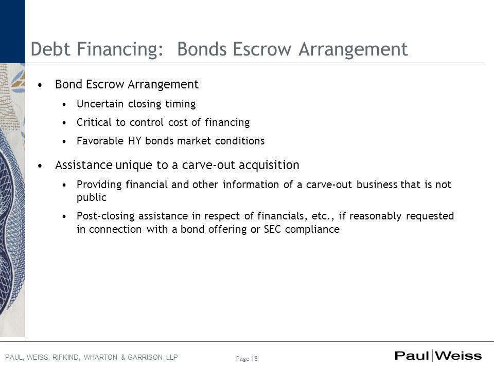 PAUL, WEISS, RIFKIND, WHARTON & GARRISON LLP Page 18 Debt Financing: Bonds Escrow Arrangement Bond Escrow Arrangement Uncertain closing timing Critica