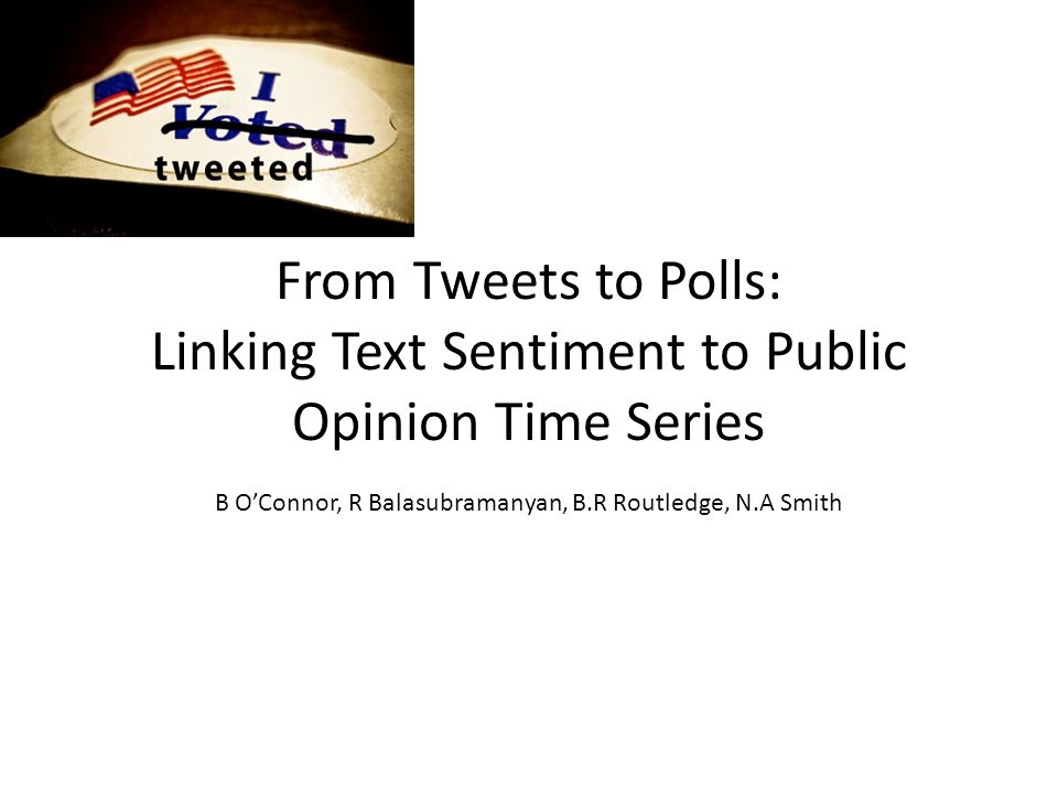 From Tweets to Polls: Linking Text Sentiment to Public Opinion Time Series B O'Connor, R Balasubramanyan, B.R Routledge, N.A Smith