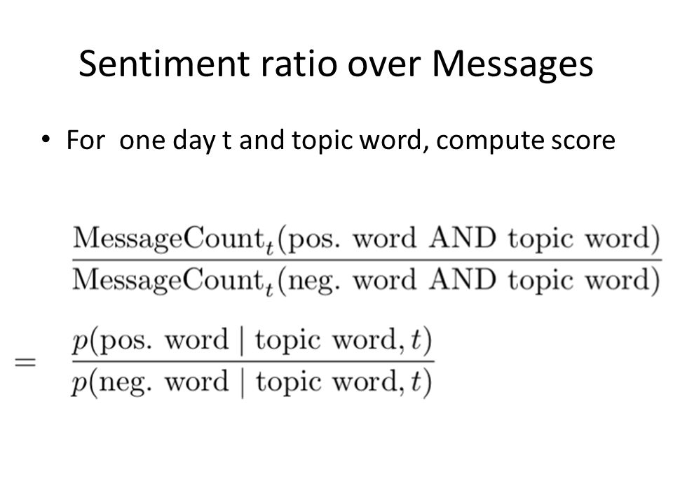 Sentiment ratio over Messages For one day t and topic word, compute score