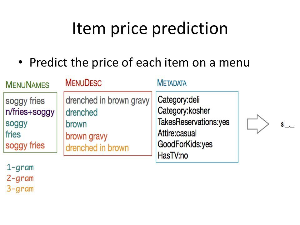 Item price prediction Baselines – Predict mean – Predict median – Regression Evaluation – Mean absolute error – Mean relative error Item's price = w * x