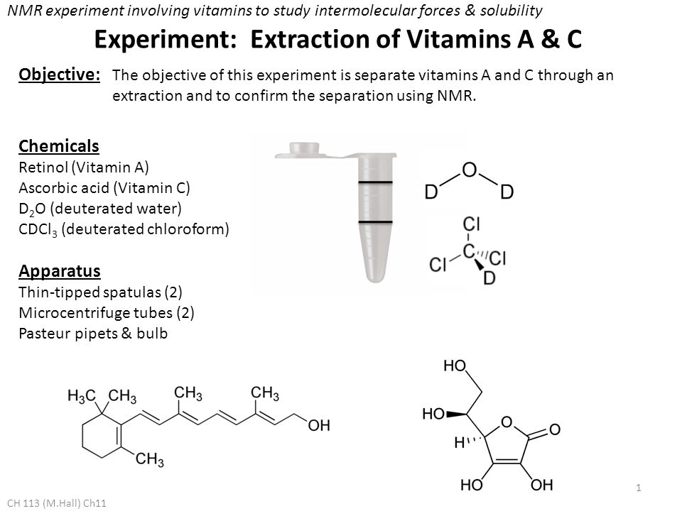 Experiment: Extraction of Vitamins A & C Objective: The objective of this experiment is separate vitamins A and C through an extraction and to confirm the separation using NMR.