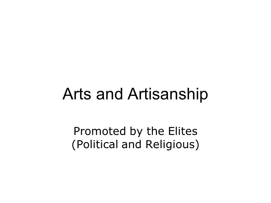 Arts and Artisanship Promoted by the Elites (Political and Religious)