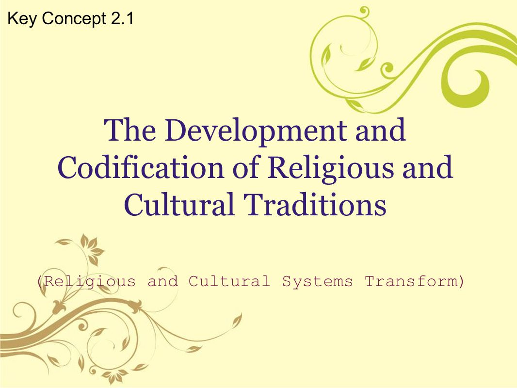 The Development and Codification of Religious and Cultural Traditions (Religious and Cultural Systems Transform) Key Concept 2.1