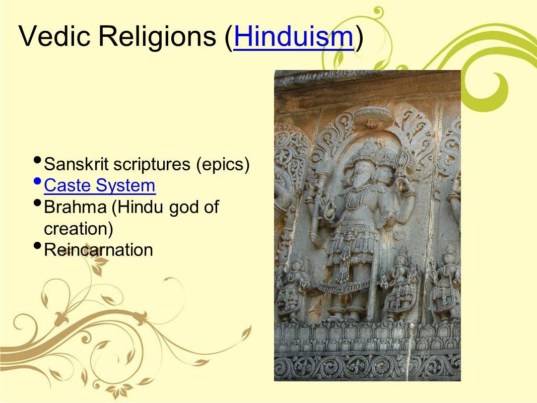 Vedic Religions (Hinduism)Hinduism Sanskrit scriptures (epics) Caste System Brahma (Hindu god of creation) Reincarnation