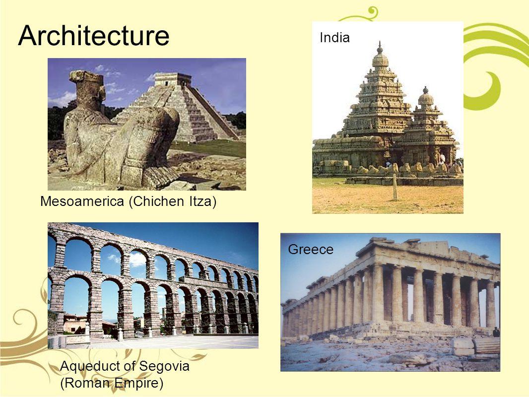 Architecture Mesoamerica (Chichen Itza) India Greece Aqueduct of Segovia (Roman Empire)