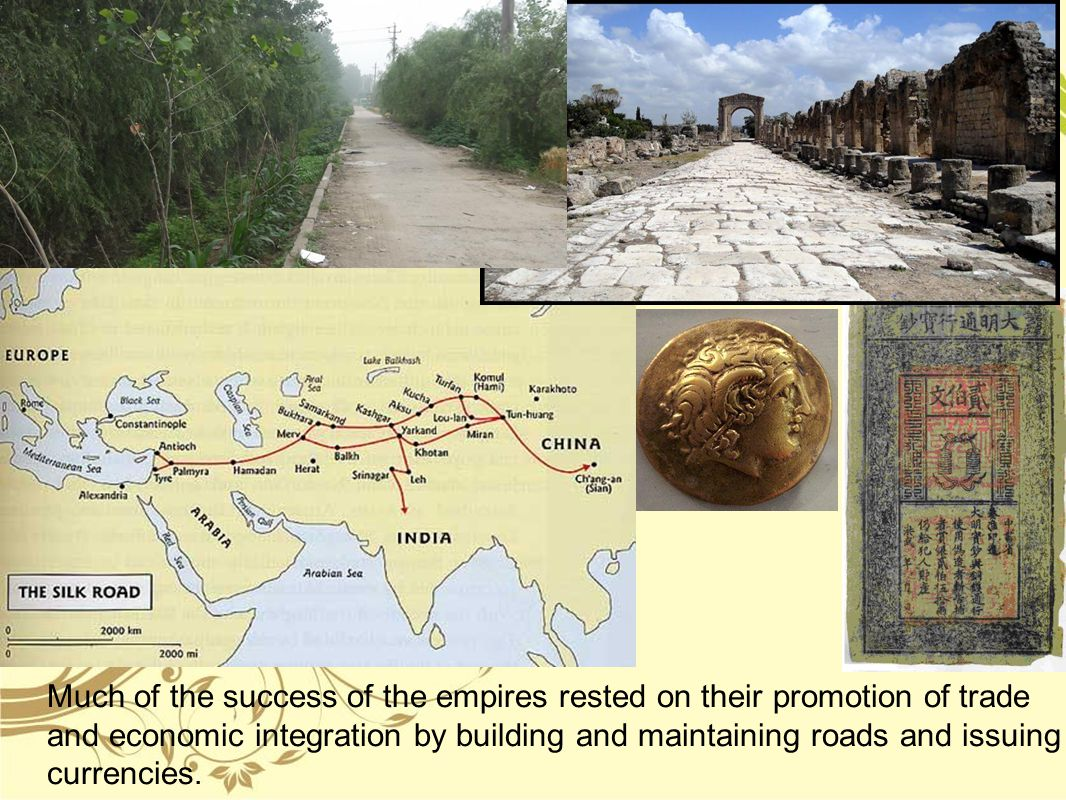 Much of the success of the empires rested on their promotion of trade and economic integration by building and maintaining roads and issuing currencie