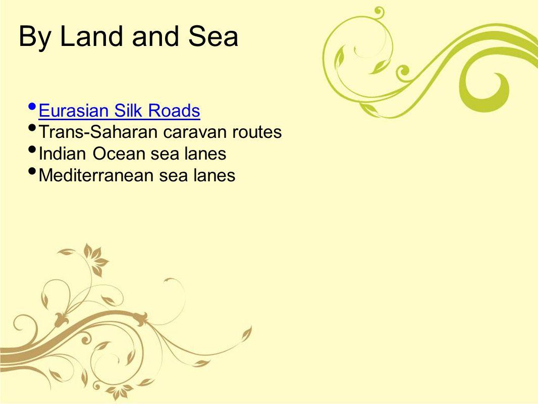 By Land and Sea Eurasian Silk Roads Trans-Saharan caravan routes Indian Ocean sea lanes Mediterranean sea lanes