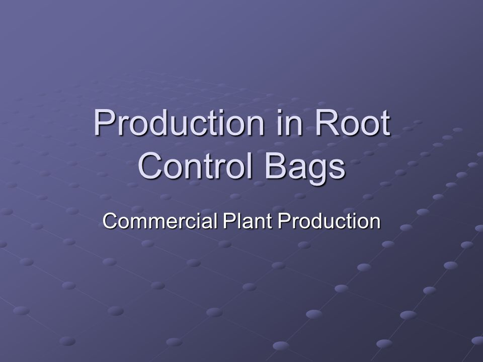 Production in Root Control Bags Commercial Plant Production