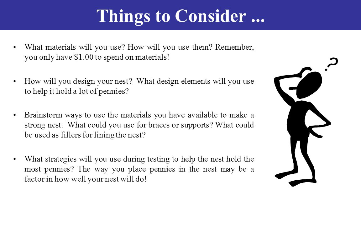 Things to Consider... What materials will you use? How will you use them? Remember, you only have $1.00 to spend on materials! How will you design you