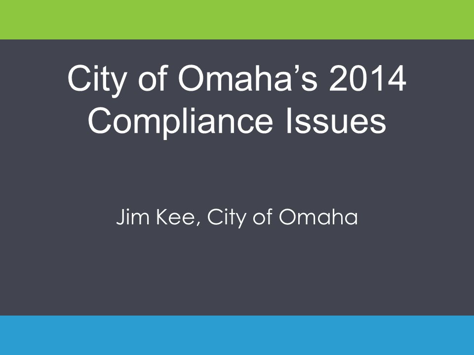 City of Omaha's 2014 Compliance Issues Jim Kee, City of Omaha