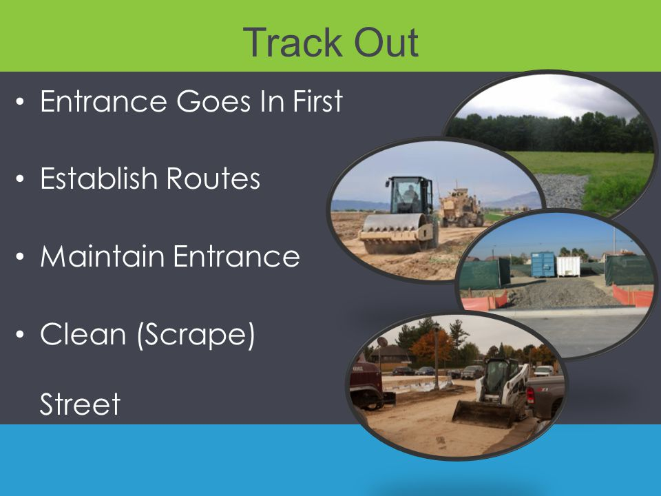Track Out Entrance Goes In First Establish Routes Maintain Entrance Clean (Scrape) Street