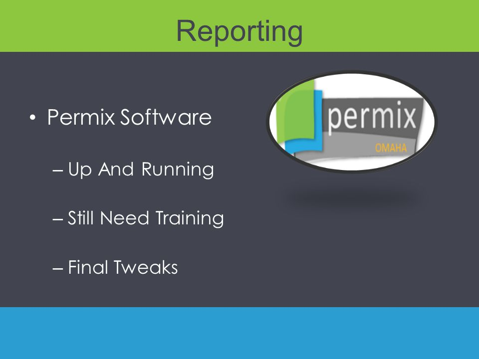Reporting Permix Software – Up And Running – Still Need Training – Final Tweaks