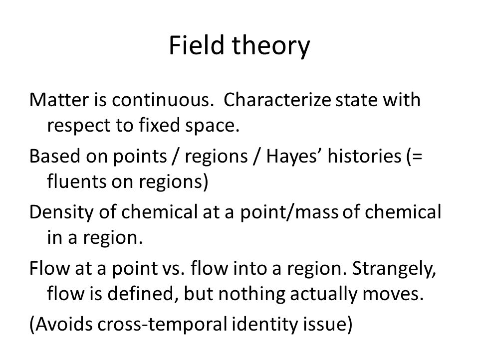 Field theory Matter is continuous. Characterize state with respect to fixed space.
