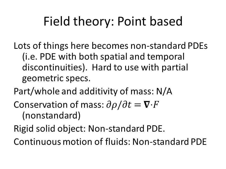 Field theory: Point based Lots of things here becomes non-standard PDEs (i.e.