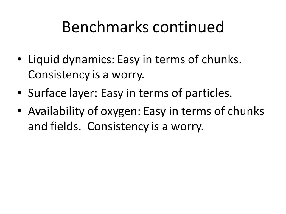 Benchmarks continued Liquid dynamics: Easy in terms of chunks.