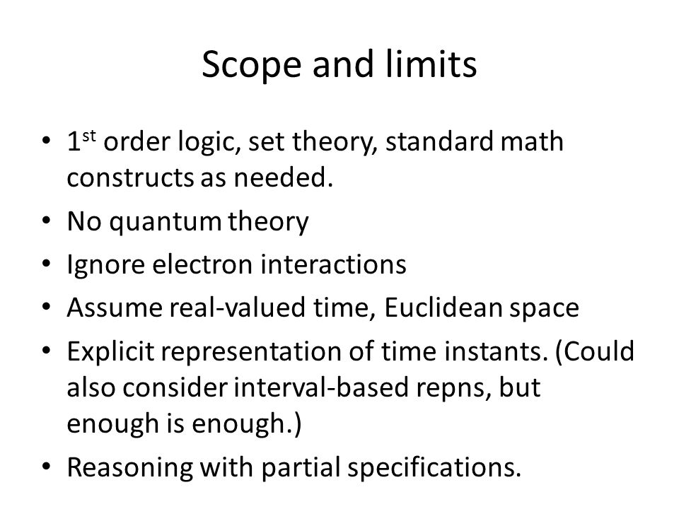 Scope and limits 1 st order logic, set theory, standard math constructs as needed.