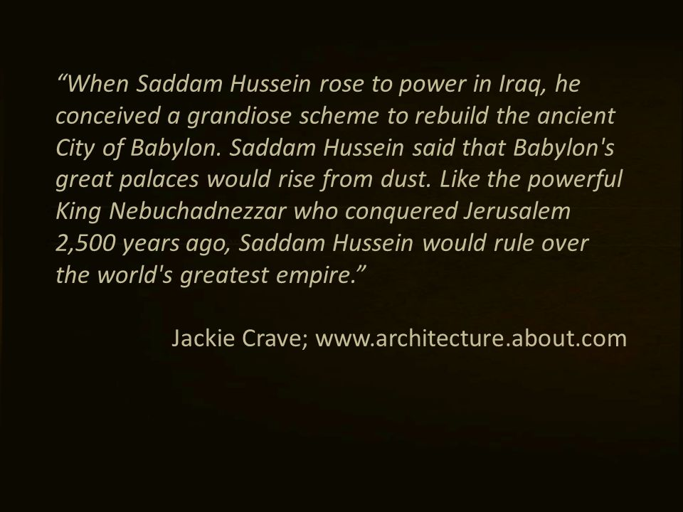 When Saddam Hussein rose to power in Iraq, he conceived a grandiose scheme to rebuild the ancient City of Babylon.