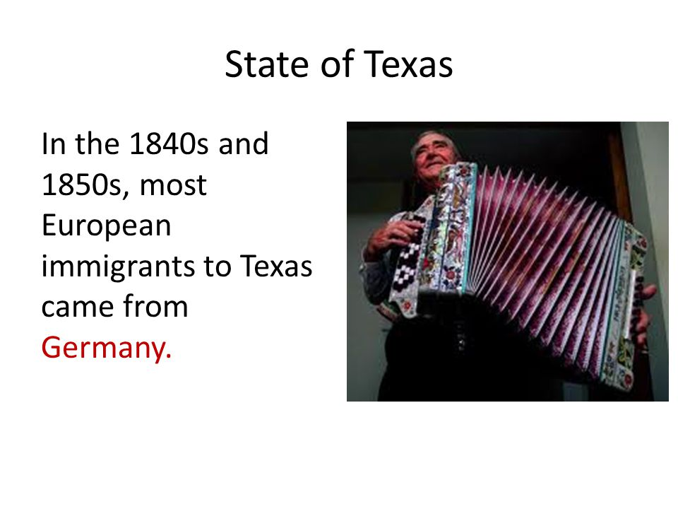 State of Texas In the 1840s and 1850s, most European immigrants to Texas came from Germany.