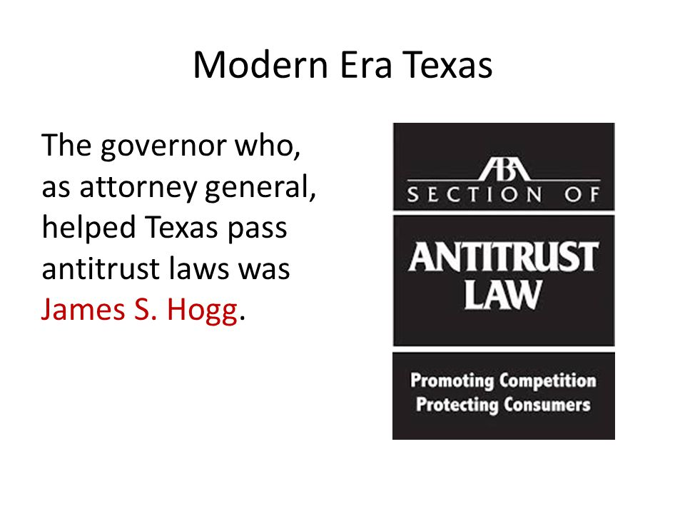 Modern Era Texas The governor who, as attorney general, helped Texas pass antitrust laws was James S. Hogg.