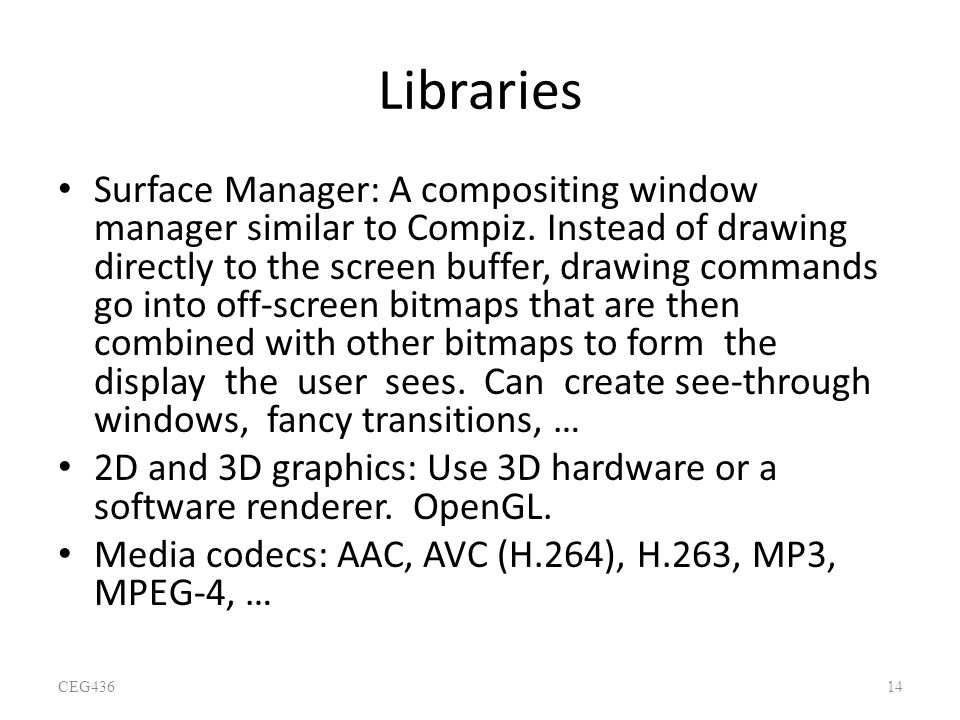 Libraries Surface Manager: A compositing window manager similar to Compiz. Instead of drawing directly to the screen buffer, drawing commands go into